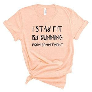 Tops - I Stay Fit by Running from Commitment t shirt